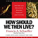 How Should We Then Live: The Rise and Decline of Western Thought and Culture Audiobook by Francis A. Schaeffer Narrated by Kate Reading