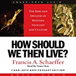 How Should We Then Live: The Rise and Decline of Western Thought and Culture | Francis A. Schaeffer