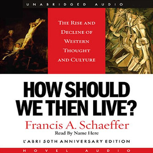 How Should We Then Live: The Rise and Decline of Western Thought and Culture Audiobook [Free Download by Trial] thumbnail