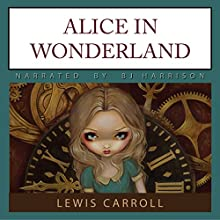 Alice in Wonderland Audiobook by Lewis Carroll Narrated by B.J. Harrison