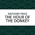 The Hour of the Donkey Audiobook by Anthony Price Narrated by Steven Kynman