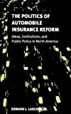 The Politics of Automobile Insurance Reform: Ideas, Institutions, and Public Policy in North America (American Government and Public Policy)