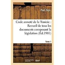 Code Annote de la Tunisie: Recueil de Tous Les Documents Composant La Legislation Tome1