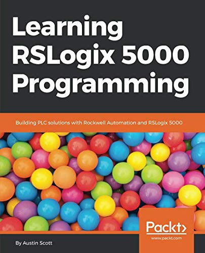 Learning RSLogix 5000 Programming: Building PLC solutions with Rockwell Automation and RSLogix 5000 (Examples Of Input Devices And Output Devices)