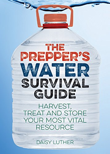 The-Preppers-Water-Survival-Guide-Harvest-Treat-and-Store-Your-Most-Vital-Resource