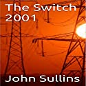 The Switch 2001 Audiobook by John Sullins Narrated by Dale Hargis