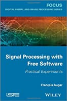 Signal Processing with Free Software: Practical Experiments Front Cover