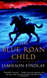 The Blue Roan Child, Jamieson Findlay, 0770428762