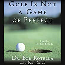Golf Is Not a Game of Perfect Audiobook by Dr. Bob Rotella, Bob Cullen Narrated by Dr. Bob Rotella