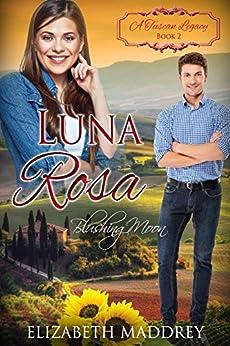 Luna Rosa: Blushing Moon (A Tuscan Legacy Book 2) by [Maddrey, Elizabeth, Tuscan Legacy, A]