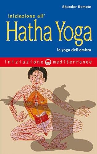 Iniziazione allhatha yoga: Lo yoga dellombra (Italian ...