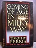 Coming of Age in the Milky Way, Timothy Ferris, 0688058892