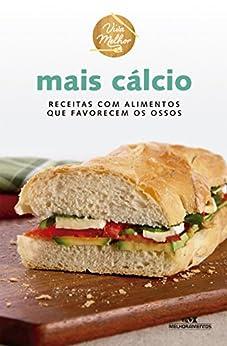 Mais Cálcio: Receitas com alimentos que favorecem os ossos (Viva Melhor) por [Melhoramentos, Editora]