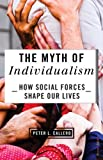 The Myth of Individualism : How Social Forces Shape Our Lives, Callero, Peter L., 1442217448