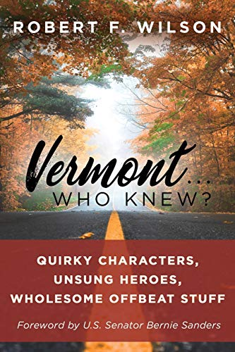 (Vermont . . . Who Knew?: Quirky Characters, Unsung Heroes, Wholesome, Offbeat Stuff)
