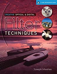 Creative Optical & Digital Filter Techniques (A Lark Photography Book)