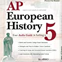 AP European History 2009: Your Audio Guide to Getting a 5 Audiobook by  PrepLogic Narrated by  LearnSmart LLC