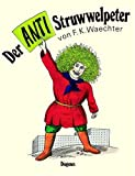 Der Anti - Struwwelpeter oder listige Geschichten und knallige Bilder, Friedrich Karl Waechter, 3257007175