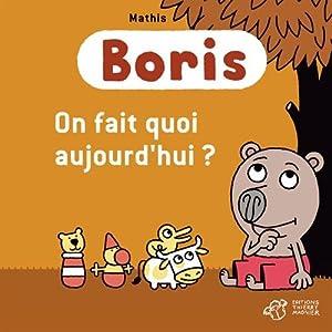"""Afficher """"Boris<br /> On fait quoi aujourd'hui ?"""""""