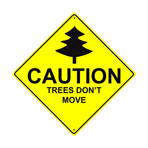Caution Trees Don't Move Xing Crossing Funny Novelty Road Wall Décor Diamond Metal Aluminum 12