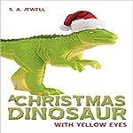 A Christmas Dinosaur   S. A. Jewell