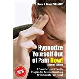 Hypnotize Yourself Out of Pain Now! ( Second Edition) Book and CD: A Powerful, User-Friendly Program for Anyone Searching for Immediate Pain Relief