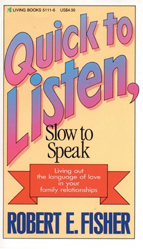 By Robert E. Fisher Quick to Listen Slow to Speak¶ÿ¶ÿ [QUICK TO LISTEN SLOW TO SPEAK] [Paperback] [Paperback] (Quick To Listen And Slow To Speak)
