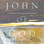 John of God: A Guide to Your Healing Journey with Spirit Doctors Beyond the Veil | Mytrae Meliana