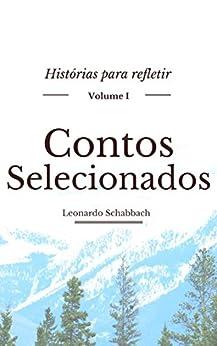 Contos Selecionados: Histórias Para Refletir - Volume I por [Schabbach, Leonardo]