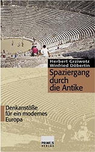 Spaziergang durch die Antike: Denkanstösse für ein modernes Europa