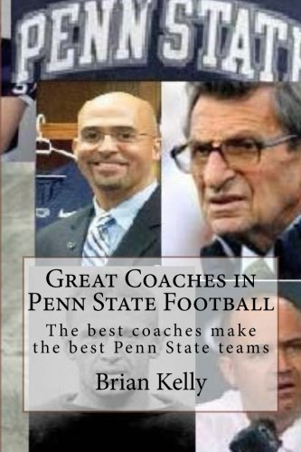 - Great Coaches in Penn State Football: The best coaches make the best Penn State teams
