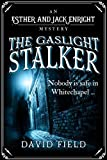The Gaslight Stalker: Nobody is safe in Whitechapel. (Esther & Jack Enright Mystery)