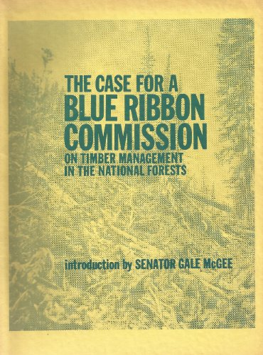 The Case for a Blue Ribbon Commission on Timber Management in the National Forests