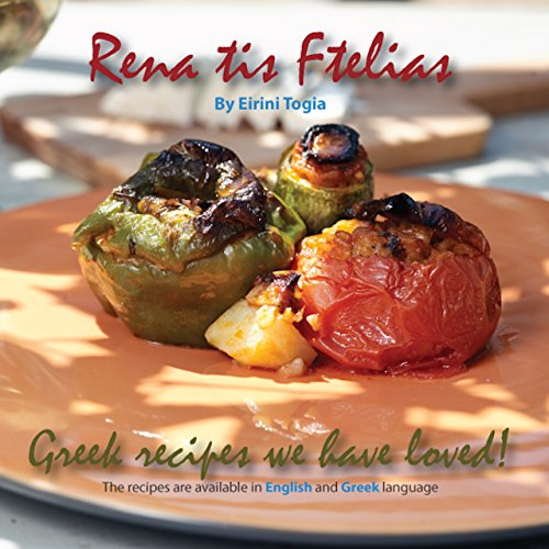 Rena tis Ftelias: Greek recipes we have loved!: In English and Greek Language by Eirini Togia