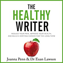 The Healthy Writer: Reduce Your Pain, Improve Your Health, and Build a Writing Career for the Long Term Audiobook by Dr. Euan Lawson, Joanna Penn Narrated by Caroline Holroyd, Joe Penn