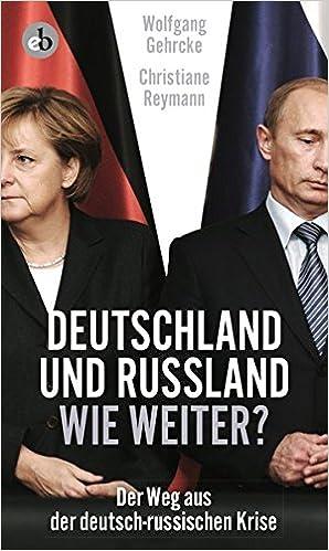 Book Deutschland und Russland - wie weiter?: Der Weg aus der deutsch-russischen Krise