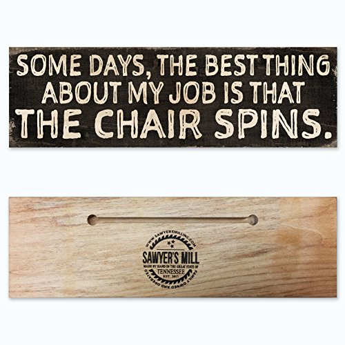 Some Days, the Best Thing About My Job is That the Chair Spins. - Handmade Wood Block Sign for Home or Office.
