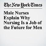 Male Nurses Explain Why Nursing Is a Job of the Future for Men | Claire Cain Miller