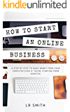How to Start an Online Business: A Step by Step to Make Money from Your Computer Even If Your Starting from Scratch! (How to start an Online Business, ... Startup, Online Business for Beginners)