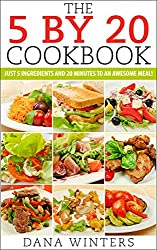 The 5 By 20 Recipe Book : Just 5 Ingredients And 20 Minutes to An Awesome Meal! (English Edition)