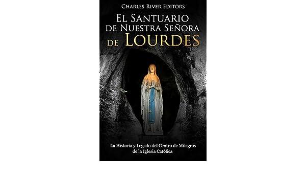 Amazon.com: El Santuario de Nuestra Señora de Lourdes: La Historia y Legado del Centro de Milagros de la Iglesia Católica (Spanish Edition) eBook: Charles ...