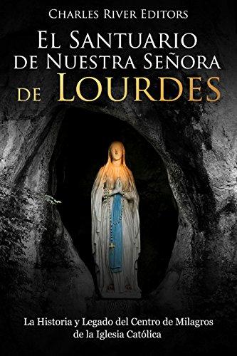 El Santuario de Nuestra Señora de Lourdes: La Historia y Legado del Centro de Milagros