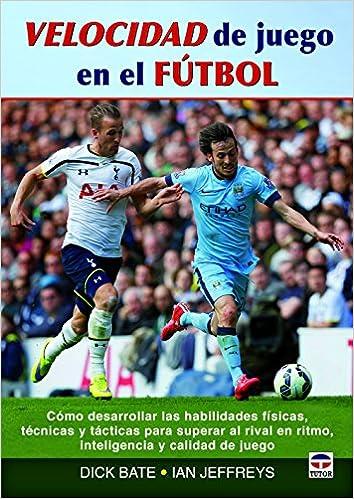 Velocidad De Juego En El Fútbol: Amazon.es: Bate, Dick, Jeffreys ...
