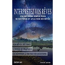 Interprétez vos rêves: Une méthode simple pour se souvenir et interpréter ses rêves (French Edition)