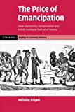 The Price of Emancipation: Slave-Ownership, Compensation and British Society at the End of Slavery (Cambridge Studies in Economic History - Second Series)