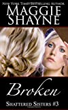Broken (Shattered Sisters) (Volume 3)