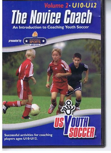 The Novice Coach, Volume 2 U10 - U12 (An Introduction to Coaching Youth Soccer, Successful Activities for Coaching Players Ages U10-U12) ()