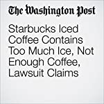 Starbucks Iced Coffee Contains Too Much Ice, Not Enough Coffee, Lawsuit Claims | Sarah Larimer