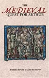 Front cover for the book The Medieval Quest for Arthur by Robert Rouse