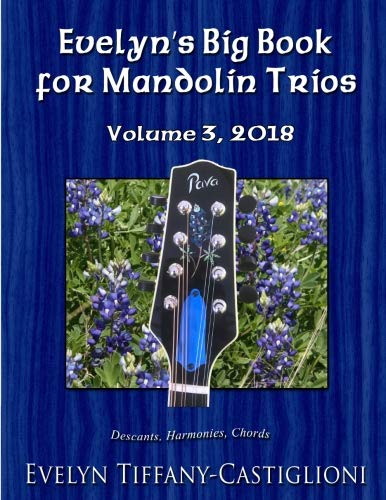 Evelyn's Big Book for Mandolins 2018, Vol. 3: Collection No. 3 of Trios for Treble Instruments (Evelyn's Big Books for Mandolins) (Volume 3)